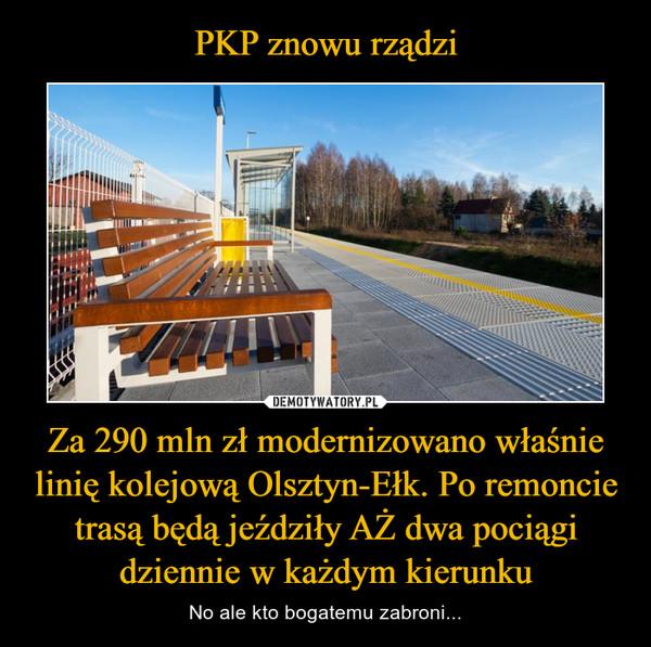 Za 290 mln zł modernizowano właśnie linię kolejową Olsztyn-Ełk. Po remoncie trasą będą jeździły AŻ dwa pociągi dziennie w każdym kierunku – No ale kto bogatemu zabroni...