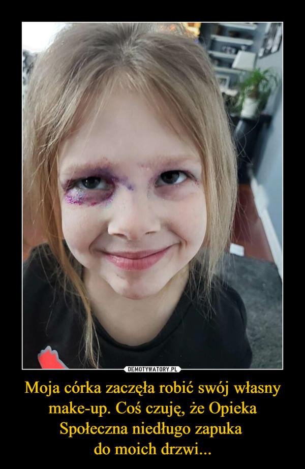 Moja córka zaczęła robić swój własny make-up. Coś czuję, że Opieka Społeczna niedługo zapuka do moich drzwi... –