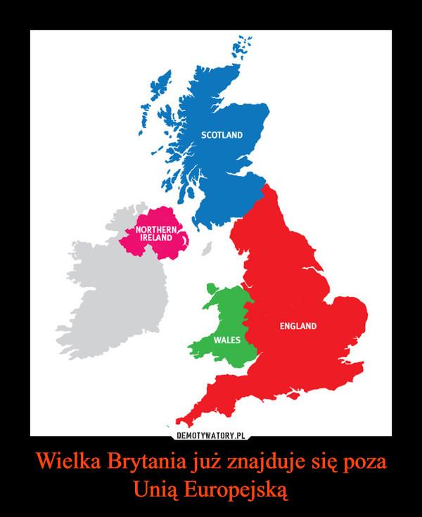 Wielka Brytania już znajduje się poza Unią Europejską –