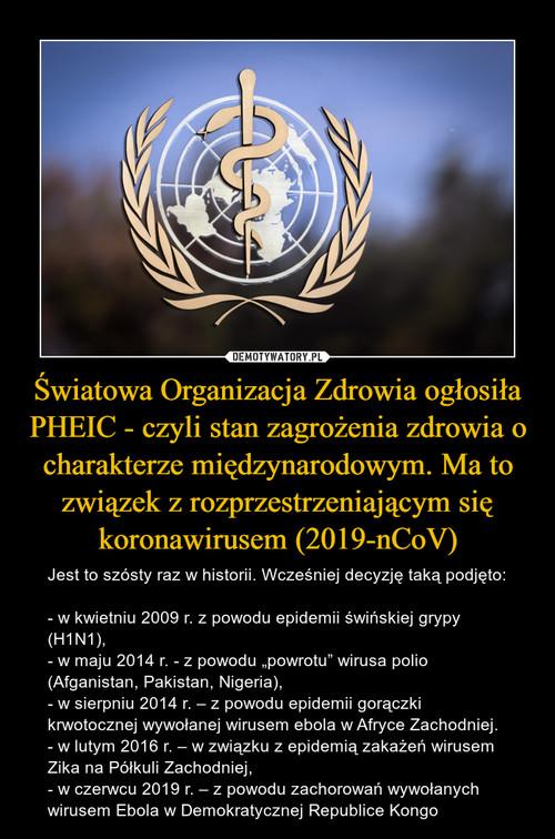 Światowa Organizacja Zdrowia ogłosiła PHEIC - czyli stan zagrożenia zdrowia o charakterze międzynarodowym. Ma to związek z rozprzestrzeniającym się koronawirusem (2019-nCoV)
