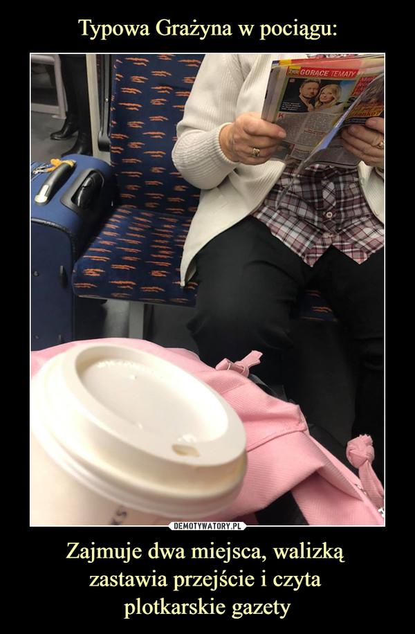 Zajmuje dwa miejsca, walizką zastawia przejście i czyta plotkarskie gazety –