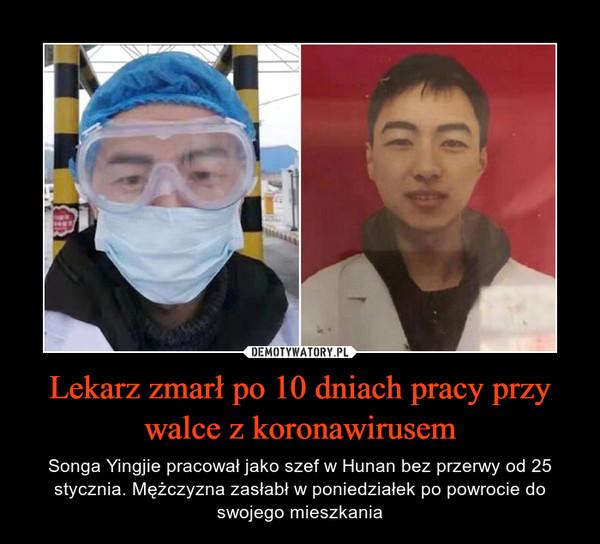 Lekarz zmarł po 10 dniach pracy przy walce z koronawirusem – Songa Yingjie pracował jako szef w Hunan bez przerwy od 25 stycznia. Mężczyzna zasłabł w poniedziałek po powrocie do swojego mieszkania