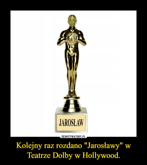 """Kolejny raz rozdano """"Jarosławy"""" w Teatrze DolbywHollywood. –"""