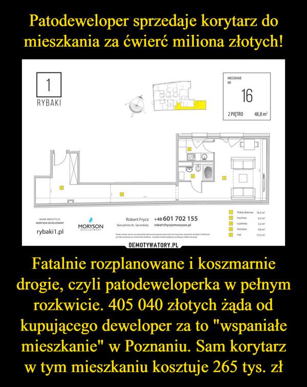 """Fatalnie rozplanowane i koszmarnie drogie, czyli patodeweloperka w pełnym rozkwicie. 405 040 złotych żąda od kupującego deweloper za to """"wspaniałe mieszkanie"""" w Poznaniu. Sam korytarz w tym mieszkaniu kosztuje 265 tys. zł –"""
