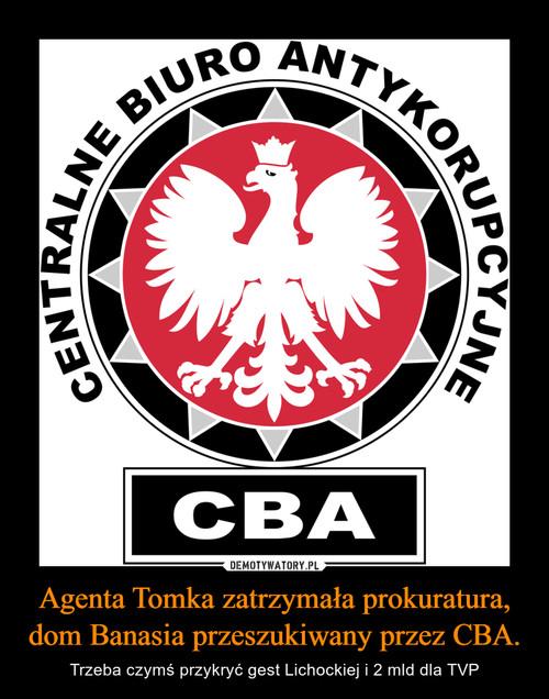 Agenta Tomka zatrzymała prokuratura, dom Banasia przeszukiwany przez CBA.