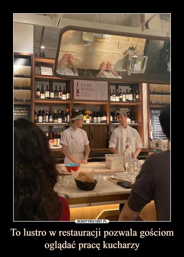 To lustro w restauracji pozwala gościom oglądać pracę kucharzy –