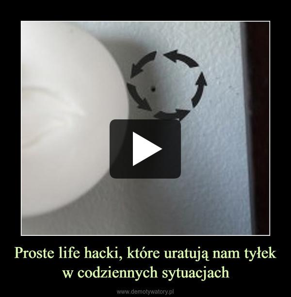 Proste life hacki, które uratują nam tyłek w codziennych sytuacjach –