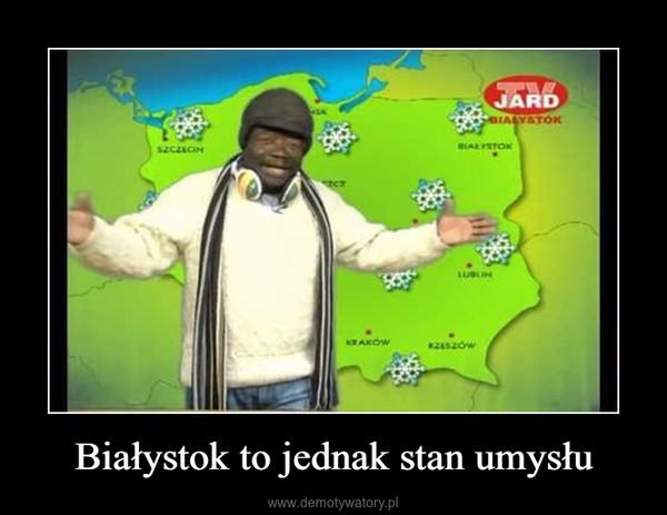 Białystok to jednak stan umysłu –