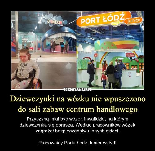 Dziewczynki na wózku nie wpuszczono do sali zabaw centrum handlowego