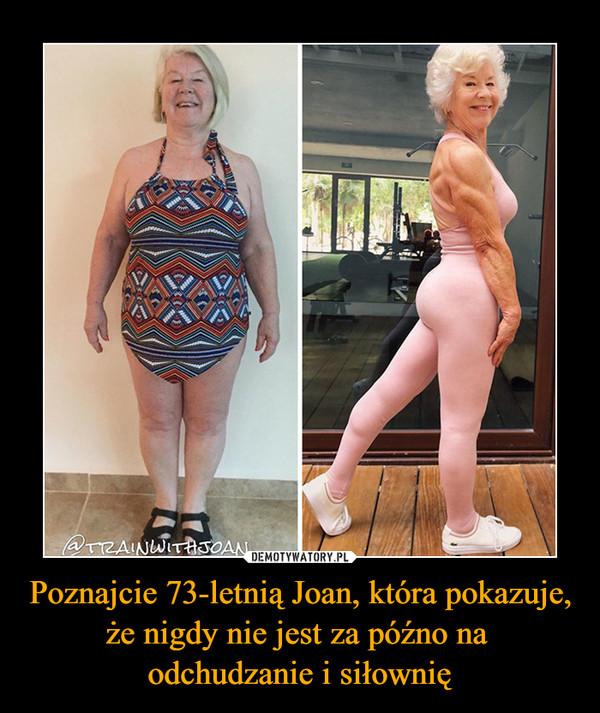 Poznajcie 73-letnią Joan, która pokazuje, że nigdy nie jest za późno na odchudzanie i siłownię –