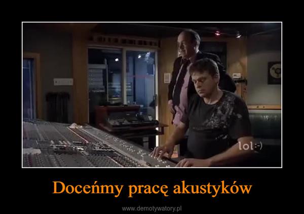 Doceńmy pracę akustyków –