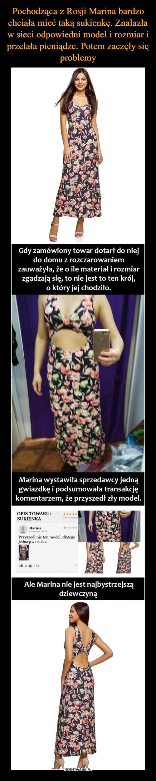 Pochodząca z Rosji Marina bardzo chciała mieć taką sukienkę. Znalazła w sieci odpowiedni model i rozmiar i przelała pieniądze. Potem zaczęły się problemy
