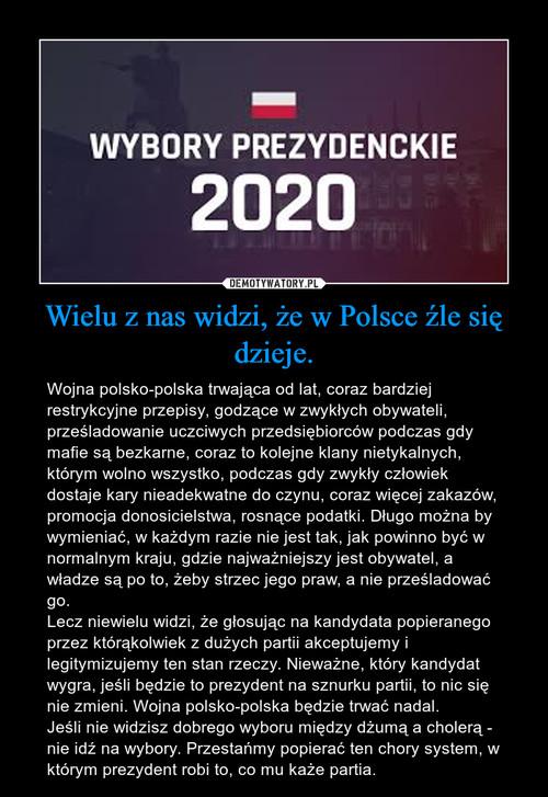 Wielu z nas widzi, że w Polsce źle się dzieje.