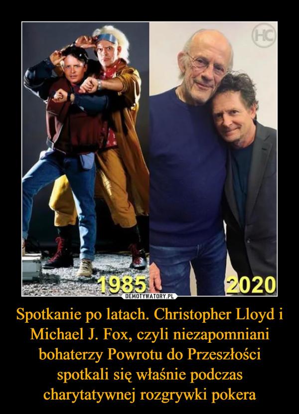 Spotkanie po latach. Christopher Lloyd i Michael J. Fox, czyli niezapomniani bohaterzy Powrotu do Przeszłości spotkali się właśnie podczas charytatywnej rozgrywki pokera –