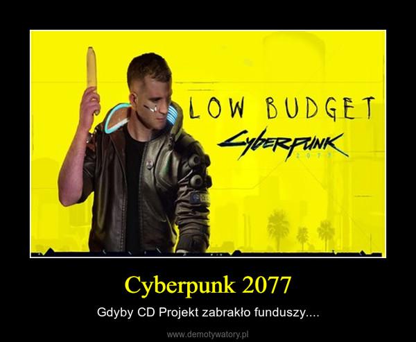 Cyberpunk 2077 – Gdyby CD Projekt zabrakło funduszy....