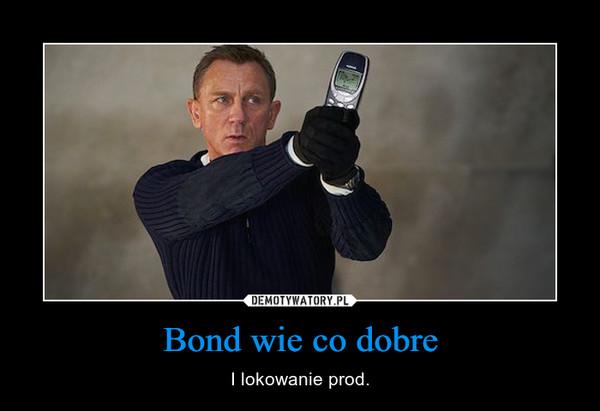 Bond wie co dobre – I lokowanie prod.