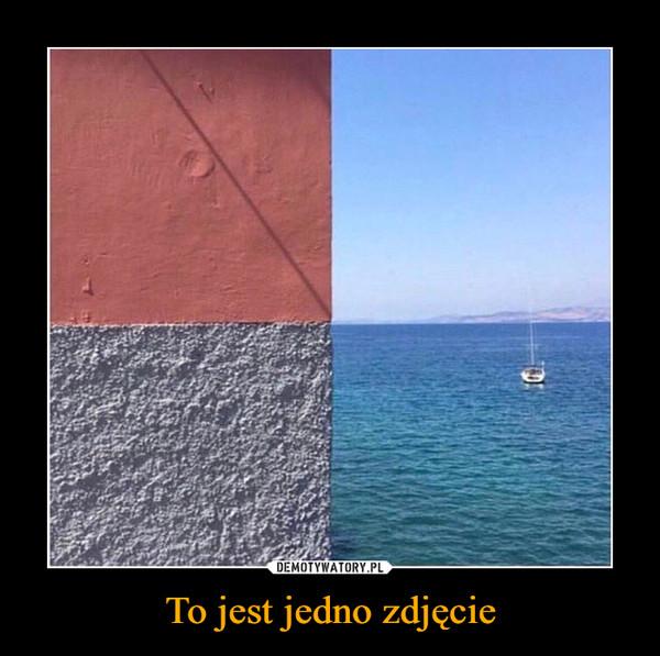 To jest jedno zdjęcie –
