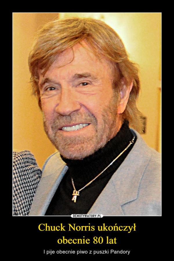 Chuck Norris ukończyłobecnie 80 lat – I pije obecnie piwo z puszki Pandory