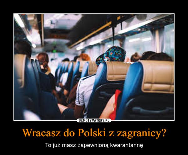 Wracasz do Polski z zagranicy? – To już masz zapewnioną kwarantannę
