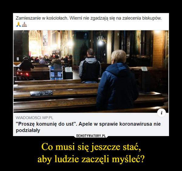 """Co musi się jeszcze stać,aby ludzie zaczęli myśleć? –  Zamieszanie w kościołach. Wierni nie zgadzają się na zalecenia biskupów.WIADOMOSCI.WP.PL""""Proszę komunię do ust"""". Apele w sprawie koronawirusa niepodziałały"""