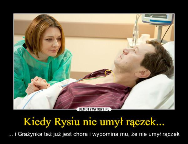 Kiedy Rysiu nie umył rączek... – ... i Grażynka też już jest chora i wypomina mu, że nie umył rączek