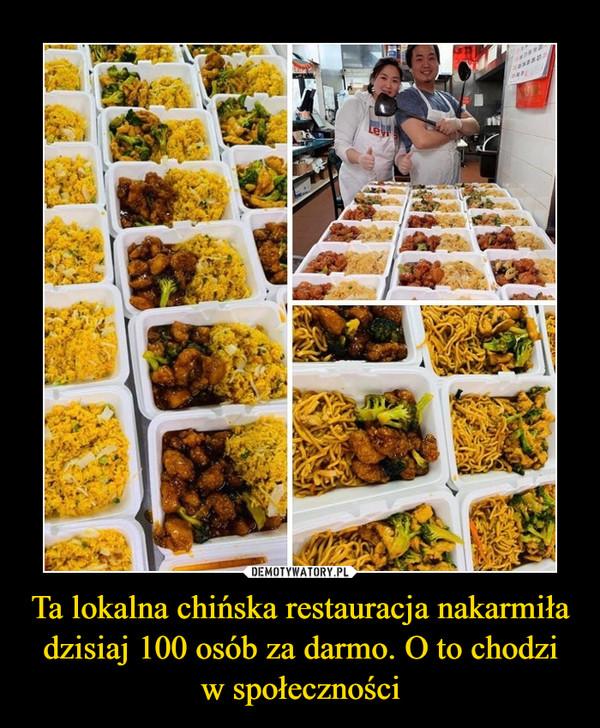 Ta lokalna chińska restauracja nakarmiła dzisiaj 100 osób za darmo. O to chodziw społeczności –
