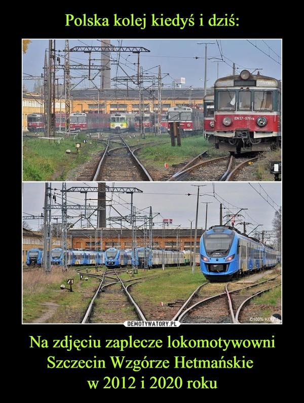 Na zdjęciu zaplecze lokomotywowni Szczecin Wzgórze Hetmańskie w 2012 i 2020 roku –