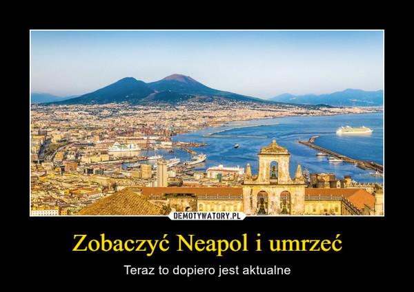 Zobaczyć Neapol i umrzeć – Teraz to dopiero jest aktualne