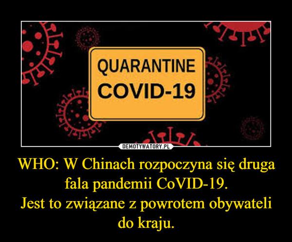 WHO: W Chinach rozpoczyna się druga fala pandemii CoVID-19.Jest to związane z powrotem obywateli do kraju. –
