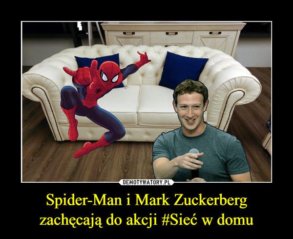 Spider-Man i Mark Zuckerberg zachęcają do akcji #Sieć w domu –