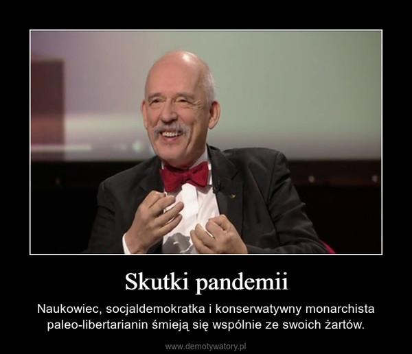 Skutki pandemii – Naukowiec, socjaldemokratka i konserwatywny monarchista paleo-libertarianin śmieją się wspólnie ze swoich żartów.
