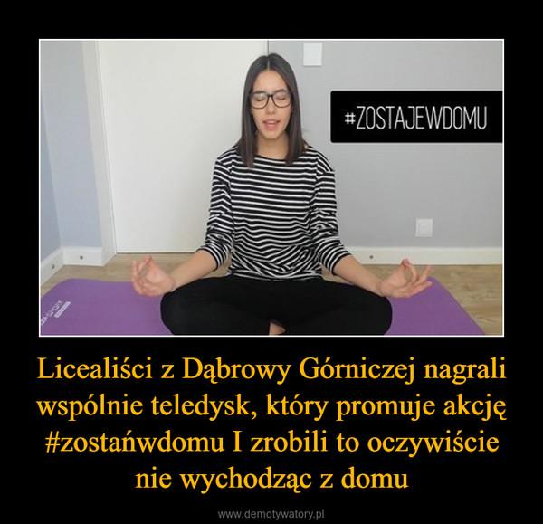 Licealiści z Dąbrowy Górniczej nagrali wspólnie teledysk, który promuje akcję #zostańwdomu I zrobili to oczywiście nie wychodząc z domu –
