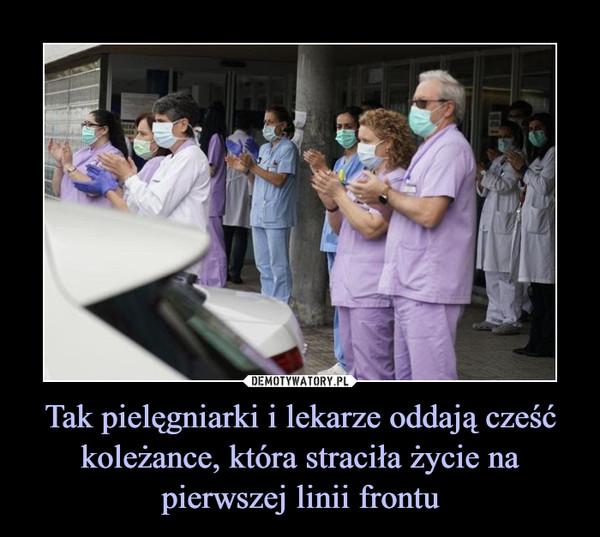 Tak pielęgniarki i lekarze oddają cześć koleżance, która straciła życie na pierwszej linii frontu –