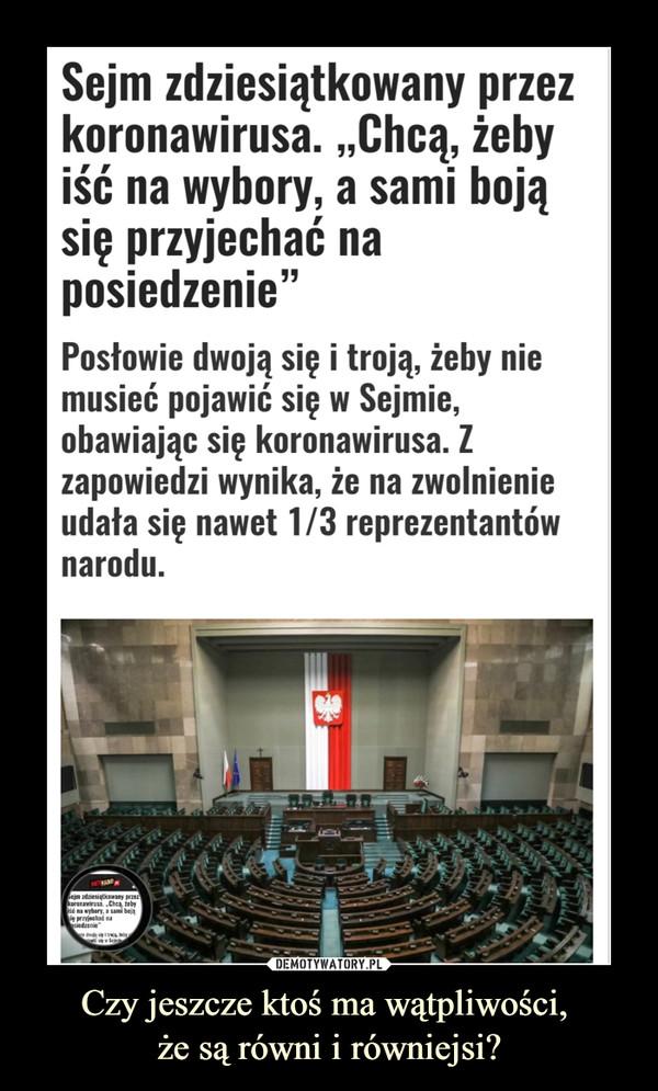 """Czy jeszcze ktoś ma wątpliwości, że są równi i równiejsi? –  Sejm zdziesiątkowany przez koronawirusa. """"Chcą, żeby iść na wybory, a sami boją się przyjechać na posiedzenie""""Posłowie dwoją się i troją, żeby nie musieć pojawić się w Sejmie, obawiając się koronawirusa. Z zapowiedzi wynika, że na zwolnienie udała się nawet 1/3 reprezentantów narodu."""