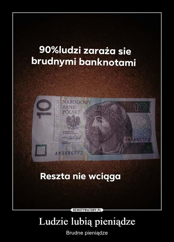 Ludzie lubią pieniądze – Brudne pieniądze