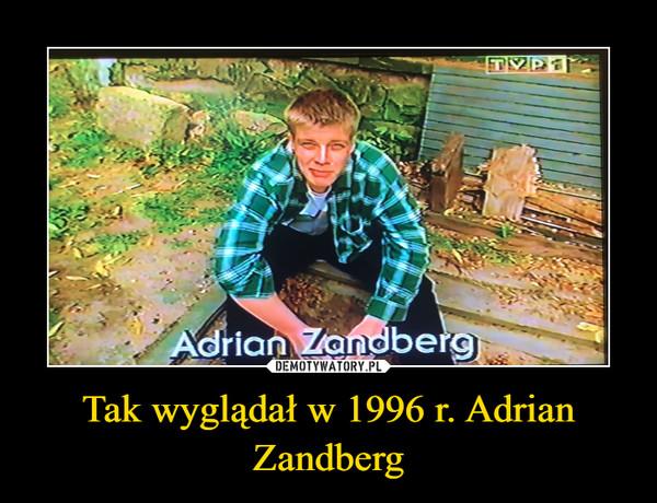 Tak wyglądał w 1996 r. Adrian Zandberg –