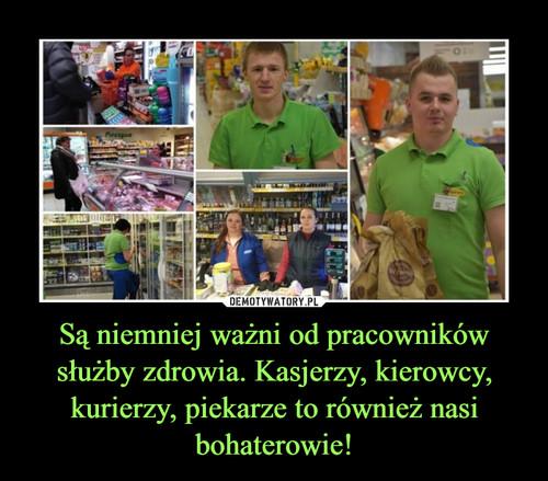 Są niemniej ważni od pracowników służby zdrowia. Kasjerzy, kierowcy, kurierzy, piekarze to również nasi bohaterowie!