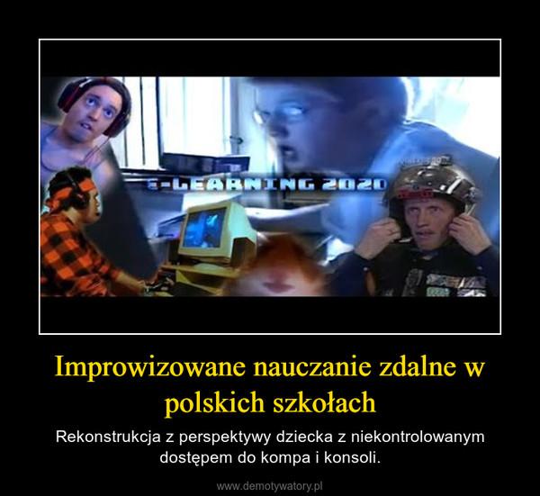 Improwizowane nauczanie zdalne w polskich szkołach – Rekonstrukcja z perspektywy dziecka z niekontrolowanym dostępem do kompa i konsoli.