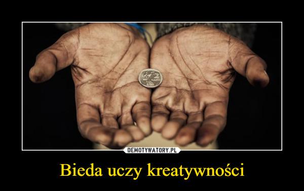 Bieda uczy kreatywności –
