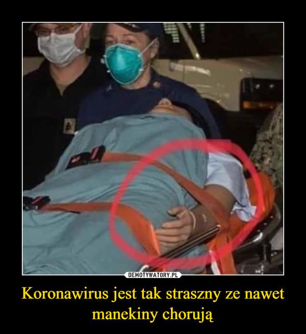 Koronawirus jest tak straszny ze nawet manekiny chorują –