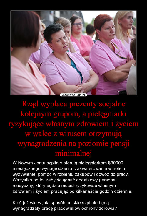 Rząd wypłaca prezenty socjalne kolejnym grupom, a pielęgniarki ryzykujące własnym zdrowiem i życiem w walce z wirusem otrzymują wynagrodzenia na poziomie pensji minimalnej