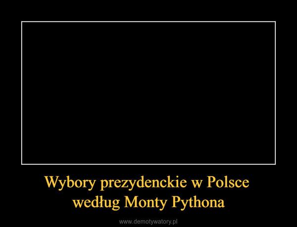 Wybory prezydenckie w Polsce według Monty Pythona –