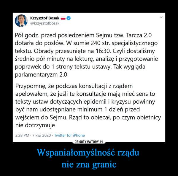 Wspaniałomyślność rządu nie zna granic –  Pół godz. przed posiedzeniem Sejmu tzw. Tarcza 2.0 dotarła do posłów. W sumie 240 str. specjalistycznego tekstu. Obrady przesunięte na 16:30. Czyli dostaliśmy średnio pół minuty na lekturę, analizę i przygotowanie poprawek do 1 strony tekstu ustawy. Tak wygląda parlamentaryzm 2.0