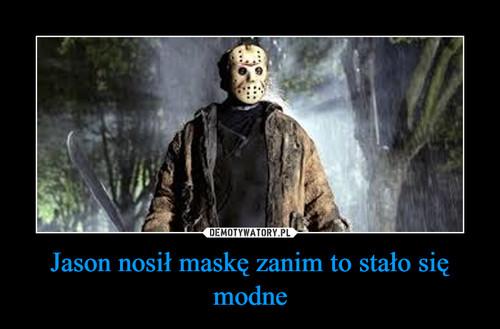 Jason nosił maskę zanim to stało się modne