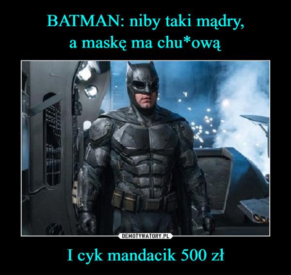 I cyk mandacik 500 zł –