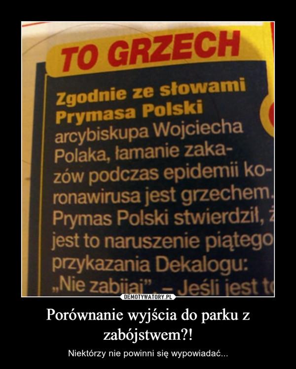 """Porównanie wyjścia do parku z zabójstwem?! – Niektórzy nie powinni się wypowiadać... TO GRZECHZgodnie ze słowamiPrymasa Polskiarcybiskupa WojciechaPolaka, łamanie zaka-zów podczas epidemii ko-ronawirusa jest grzechem.Prymas Polski stwierdził, żjest to naruszenie piątegoprzykazania Dekalogu:""""Nie zabijaj"""". – Jeśli jest to"""