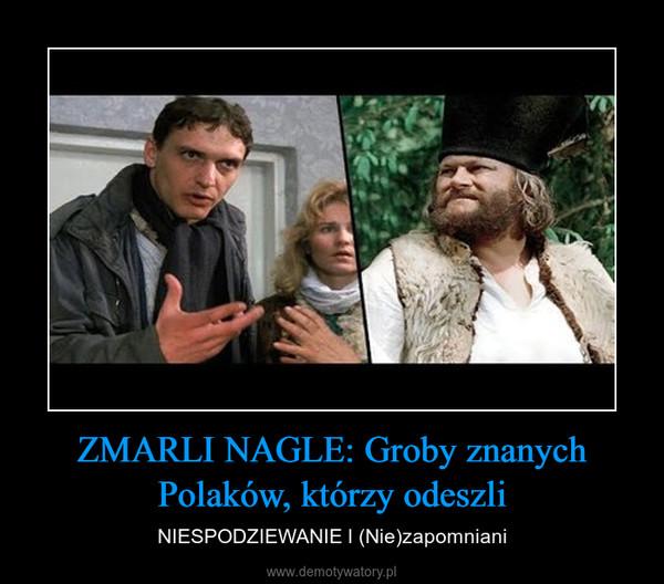 ZMARLI NAGLE: Groby znanych Polaków, którzy odeszli – NIESPODZIEWANIE l (Nie)zapomniani