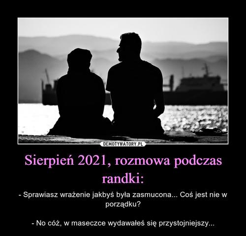 Sierpień 2021, rozmowa podczas randki: