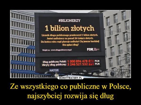 Ze wszystkiego co publiczne w Polsce, najszybciej rozwija się dług –