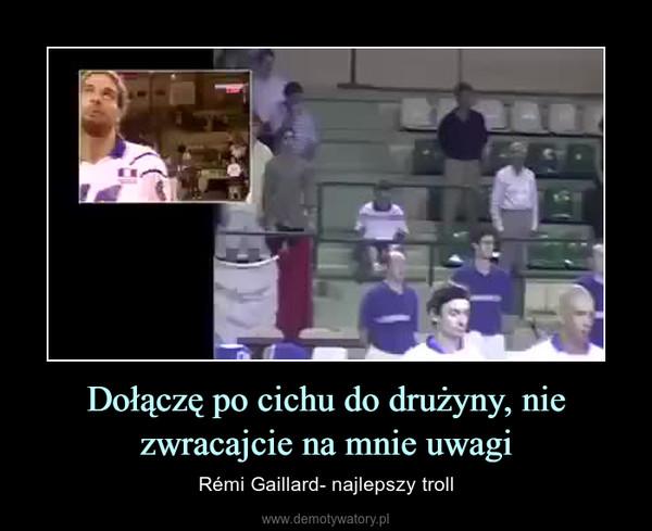 Dołączę po cichu do drużyny, nie zwracajcie na mnie uwagi – Rémi Gaillard- najlepszy troll